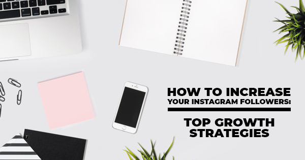 How to Increase Your Instagram Followers: Top Growth Strategies