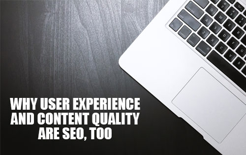 Why User Experience and Content Quality Are SEO, Too