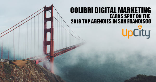 Colibri Digital Marketing Earns Spot on UpCity's 2018 Top Agencies in San Francisco